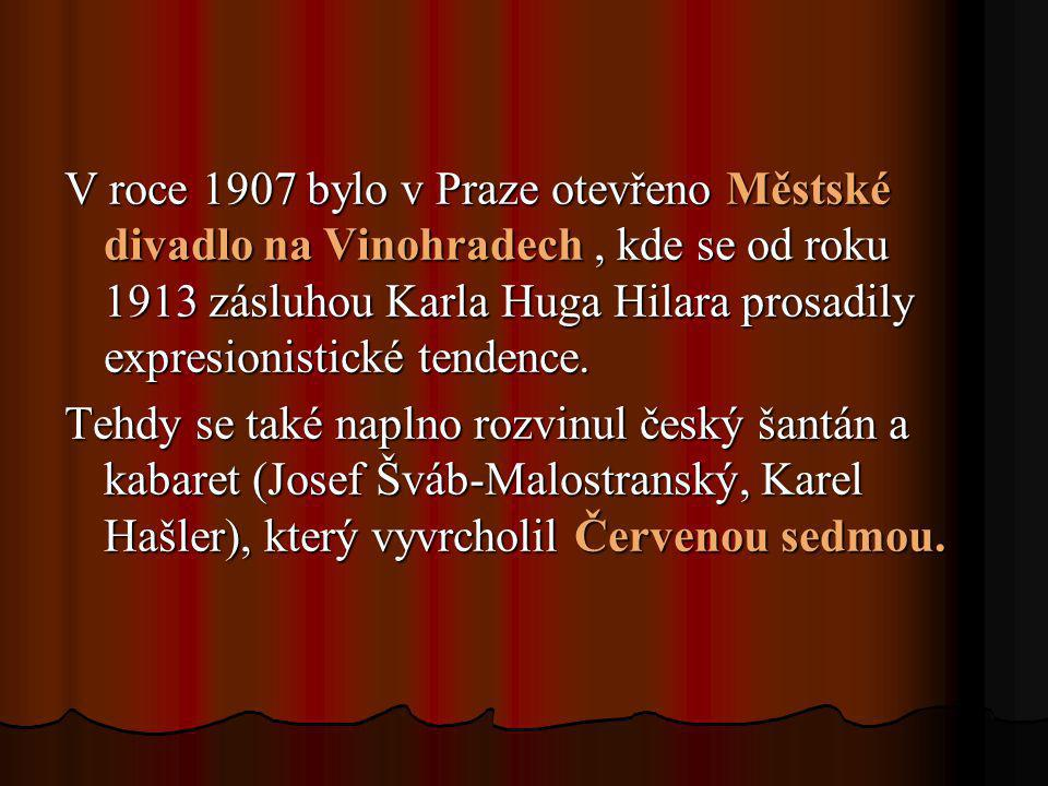 V roce 1907 bylo v Praze otevřeno Městské divadlo na Vinohradech , kde se od roku 1913 zásluhou Karla Huga Hilara prosadily expresionistické tendence.