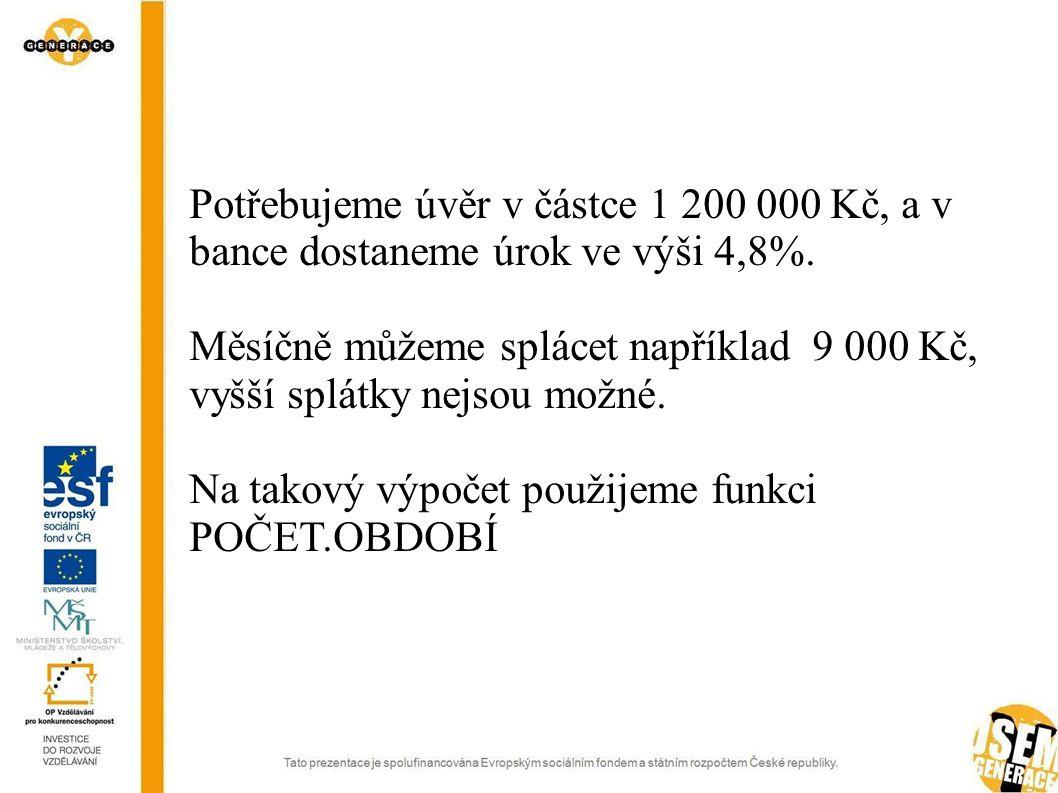 Potřebujeme úvěr v částce 1 200 000 Kč, a v bance dostaneme úrok ve výši 4,8%.