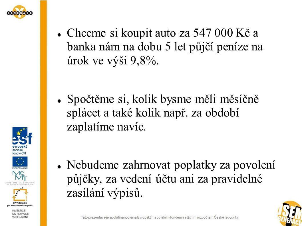 Chceme si koupit auto za 547 000 Kč a banka nám na dobu 5 let půjčí peníze na úrok ve výši 9,8%.