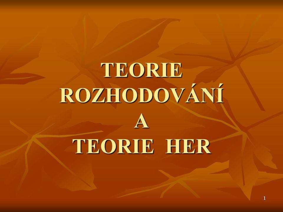 TEORIE ROZHODOVÁNÍ A TEORIE HER