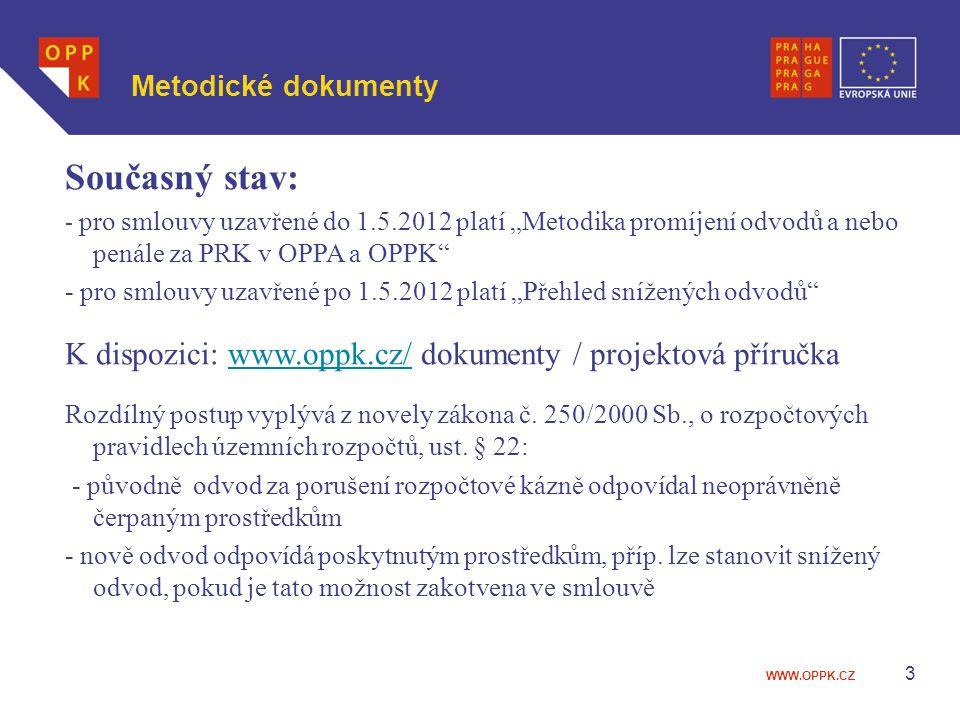 """Metodické dokumenty Současný stav: - pro smlouvy uzavřené do 1.5.2012 platí """"Metodika promíjení odvodů a nebo penále za PRK v OPPA a OPPK"""