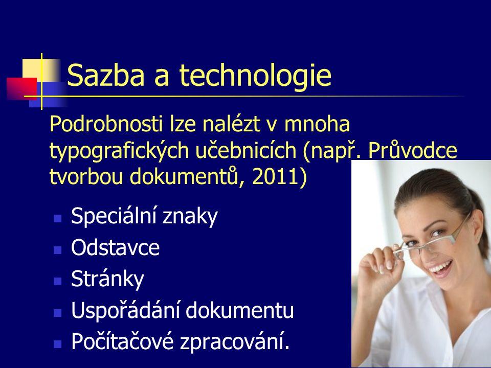 Sazba a technologie Podrobnosti lze nalézt v mnoha typografických učebnicích (např. Průvodce tvorbou dokumentů, 2011)