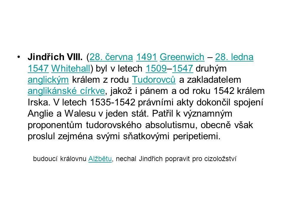 Jindřich VIII. (28. června 1491 Greenwich – 28