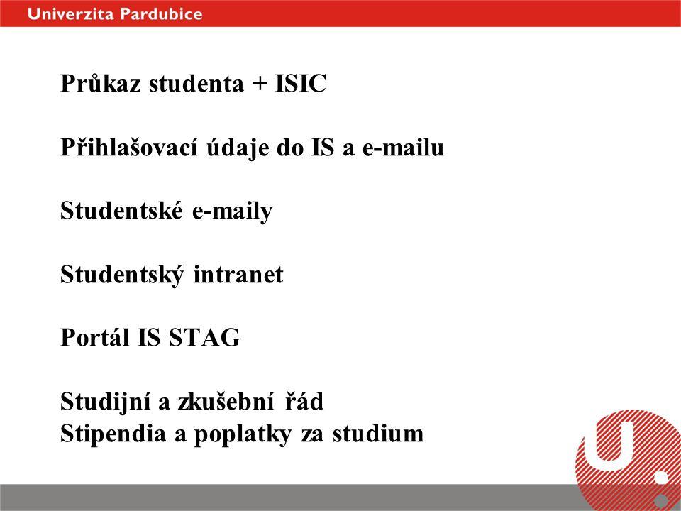 Průkaz studenta + ISIC Přihlašovací údaje do IS a e-mailu Studentské e-maily Studentský intranet Portál IS STAG Studijní a zkušební řád Stipendia a poplatky za studium