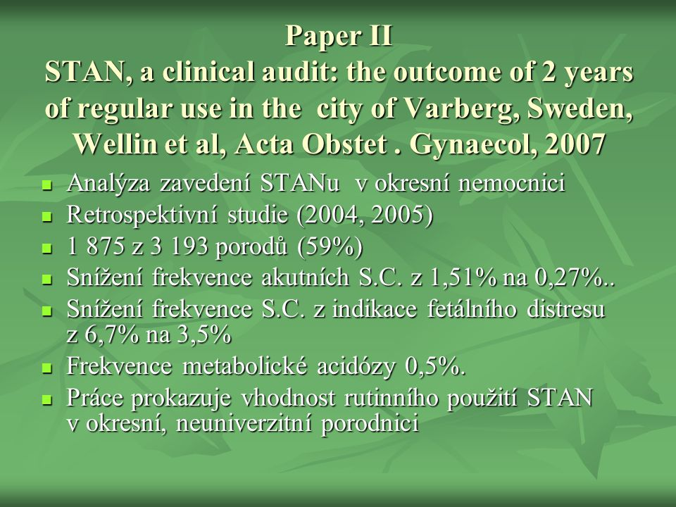 Paper II STAN, a clinical audit: the outcome of 2 years of regular use in the city of Varberg, Sweden, Wellin et al, Acta Obstet . Gynaecol, 2007