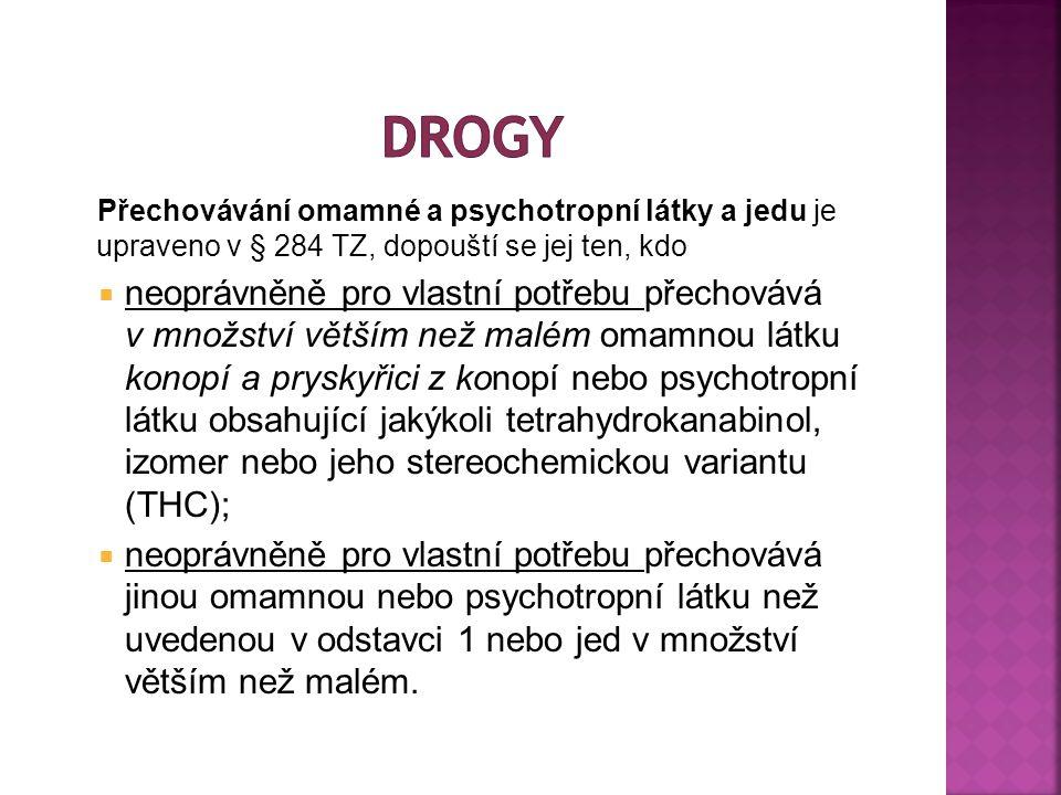 drogy Přechovávání omamné a psychotropní látky a jedu je upraveno v § 284 TZ, dopouští se jej ten, kdo.