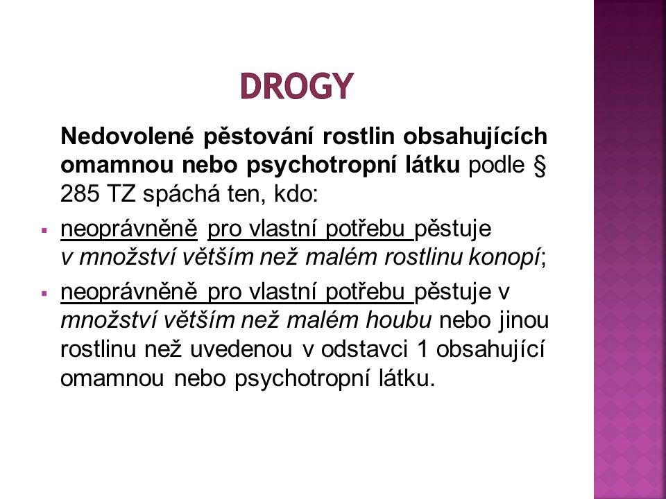 drogy Nedovolené pěstování rostlin obsahujících omamnou nebo psychotropní látku podle § 285 TZ spáchá ten, kdo: