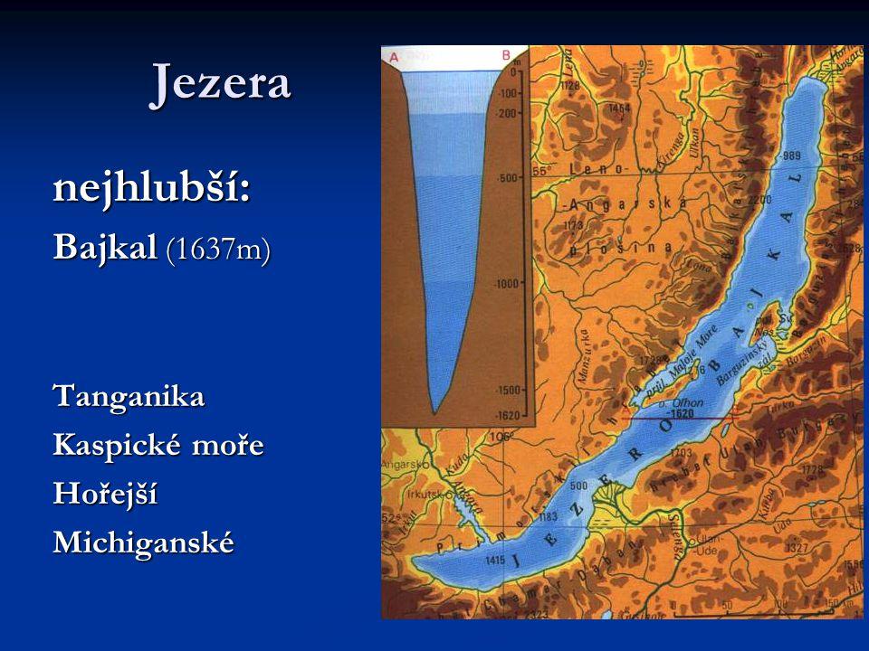 Jezera nejhlubší: Bajkal (1637m) Tanganika Kaspické moře Hořejší