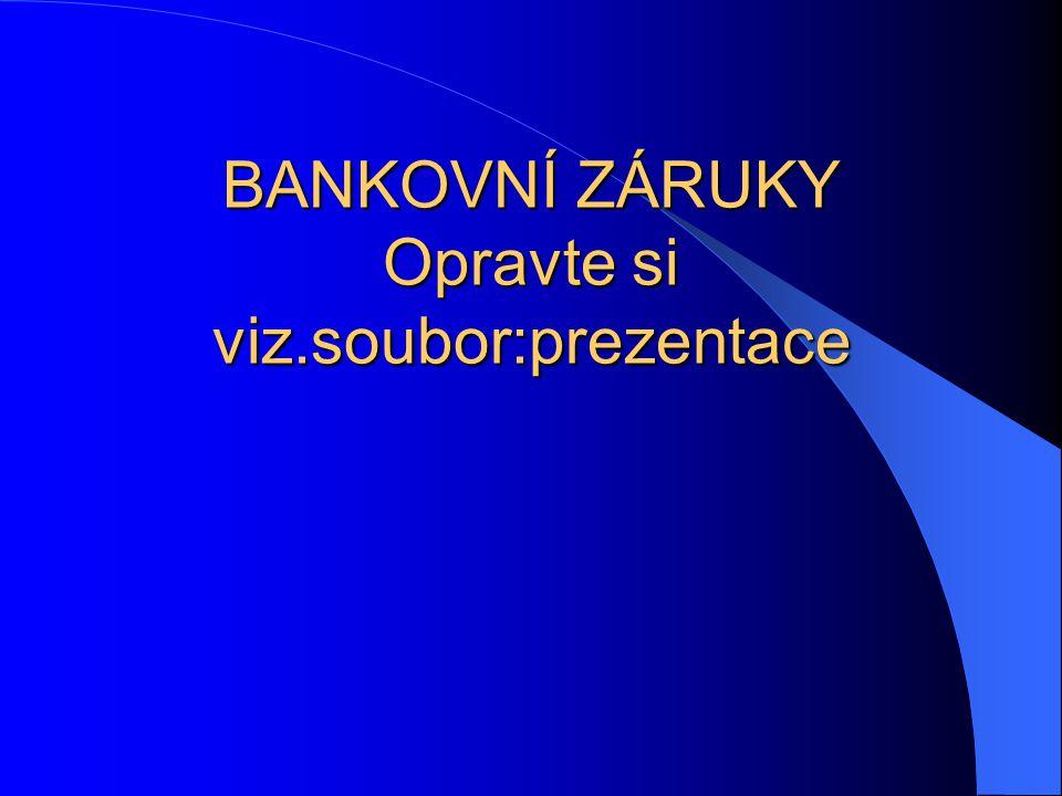 BANKOVNÍ ZÁRUKY Opravte si viz.soubor:prezentace