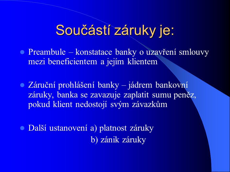 Součástí záruky je: Preambule – konstatace banky o uzavření smlouvy mezi beneficientem a jejím klientem.