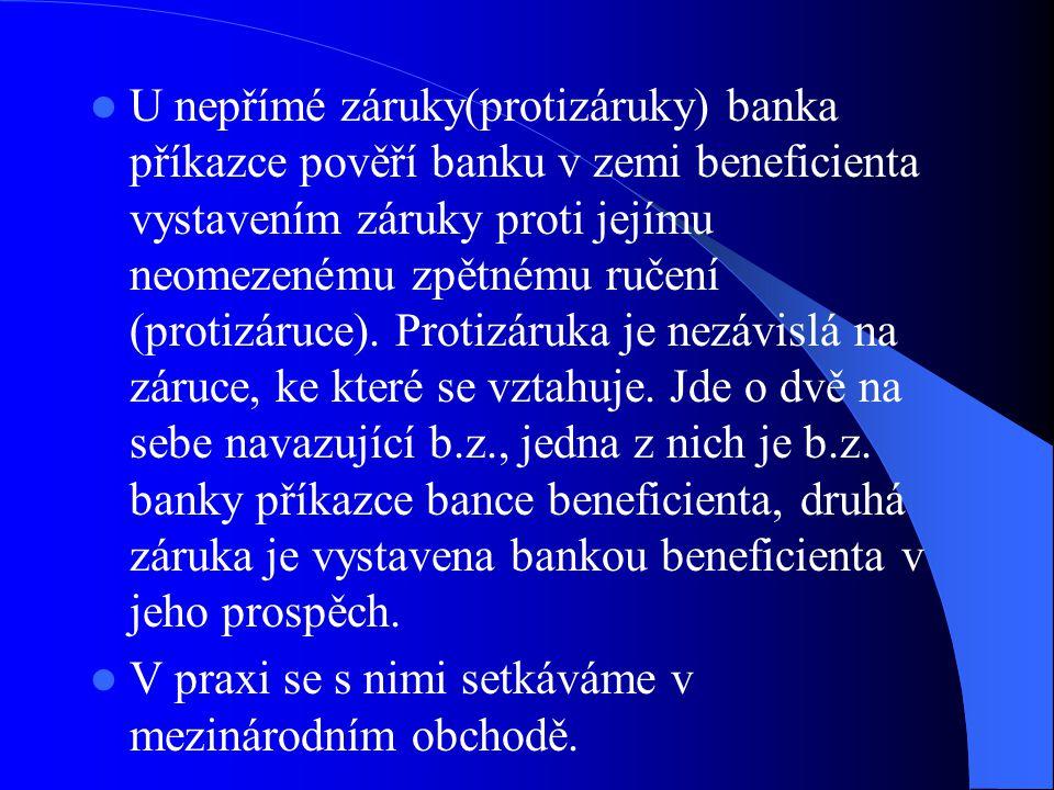 U nepřímé záruky(protizáruky) banka příkazce pověří banku v zemi beneficienta vystavením záruky proti jejímu neomezenému zpětnému ručení (protizáruce). Protizáruka je nezávislá na záruce, ke které se vztahuje. Jde o dvě na sebe navazující b.z., jedna z nich je b.z. banky příkazce bance beneficienta, druhá záruka je vystavena bankou beneficienta v jeho prospěch.