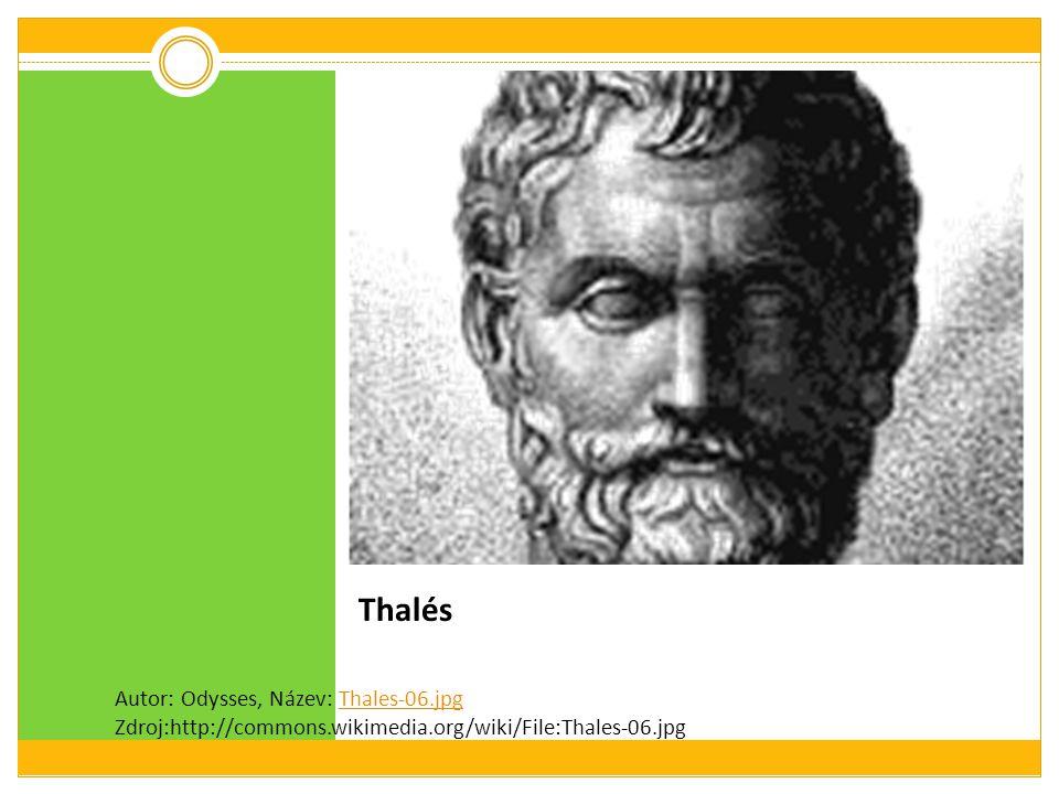 Thalés Autor: Odysses, Název: Thales-06.jpg Zdroj:http://commons.wikimedia.org/wiki/File:Thales-06.jpg.