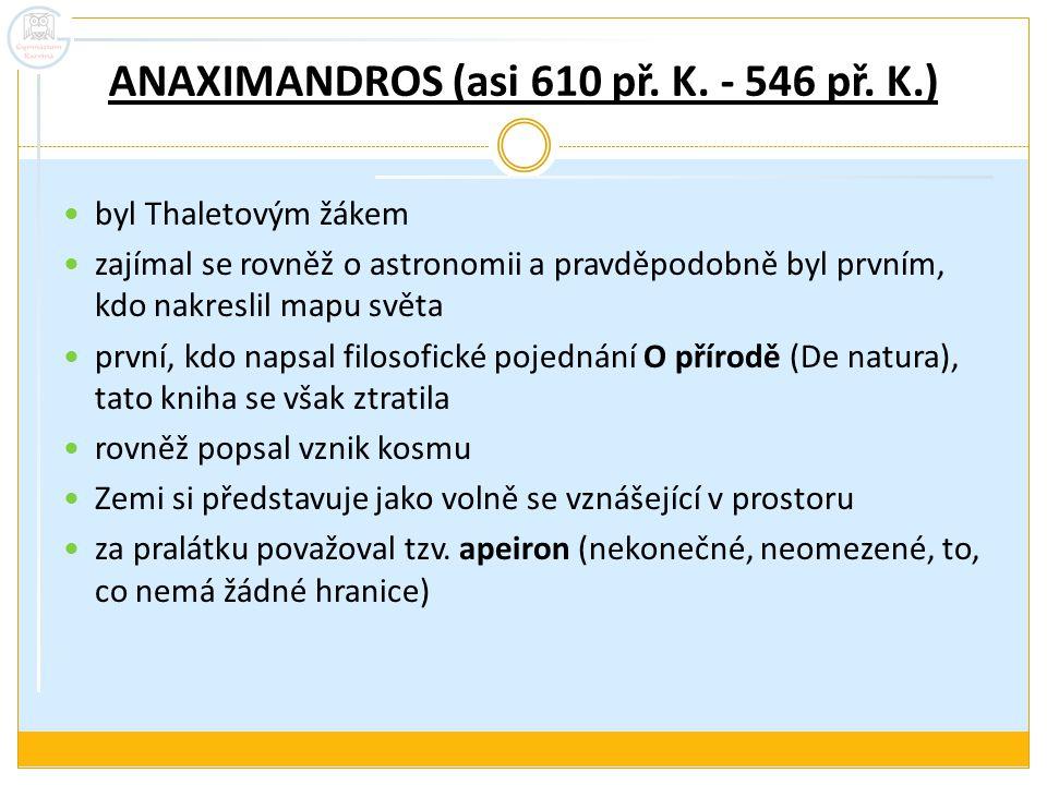 ANAXIMANDROS (asi 610 př. K. - 546 př. K.)
