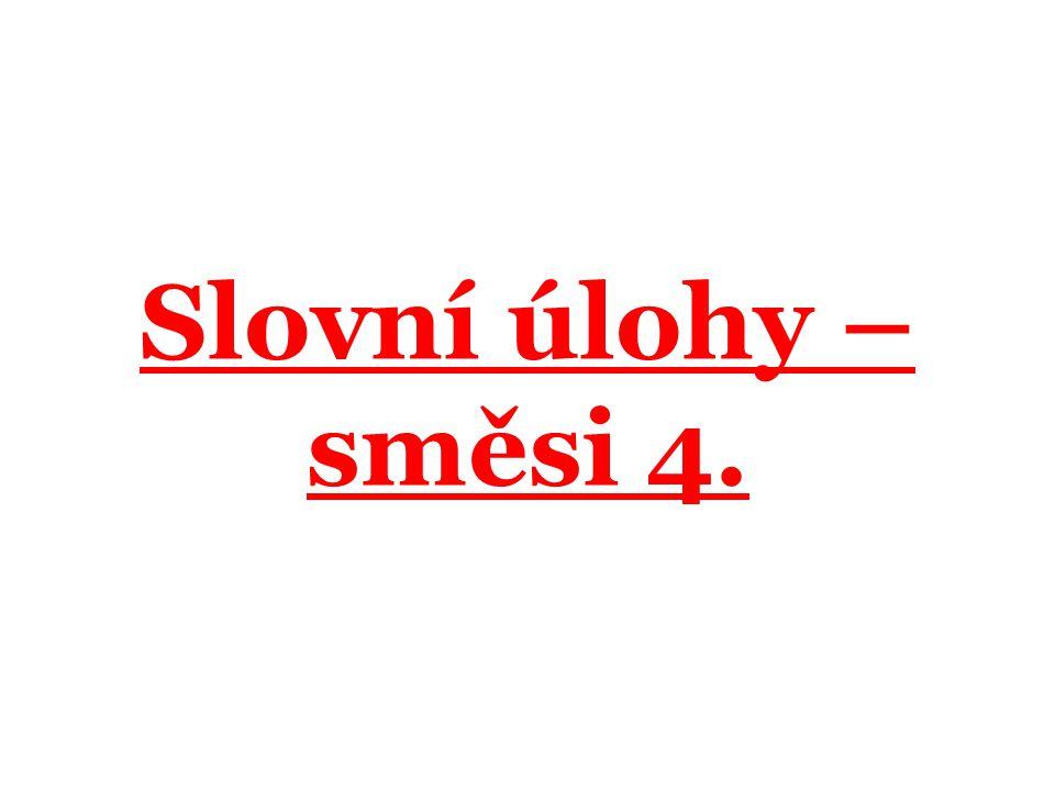 Slovní úlohy – směsi 4.