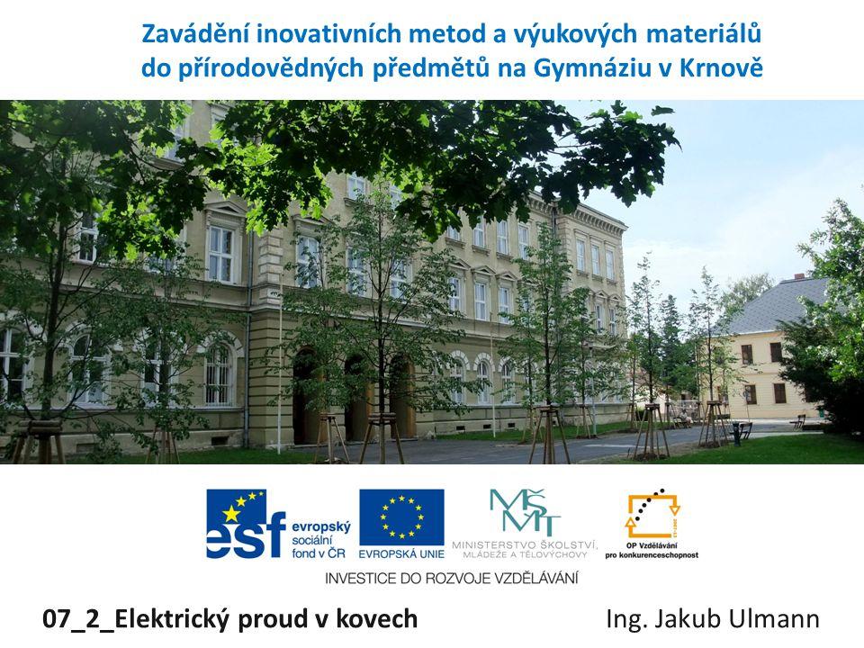 07_2_Elektrický proud v kovech Ing. Jakub Ulmann
