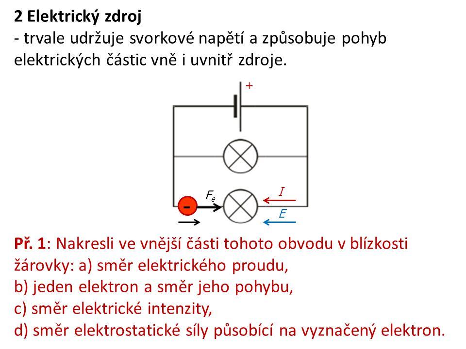 2 Elektrický zdroj - trvale udržuje svorkové napětí a způsobuje pohyb elektrických částic vně i uvnitř zdroje.