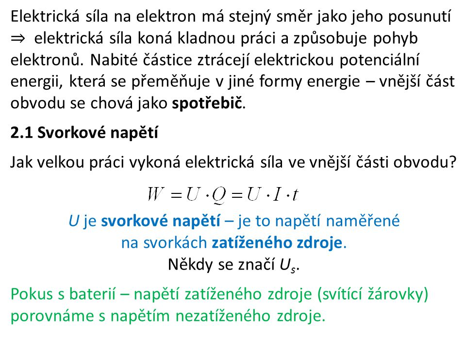 Elektrická síla na elektron má stejný směr jako jeho posunutí ⇒ elektrická síla koná kladnou práci a způsobuje pohyb elektronů. Nabité částice ztrácejí elektrickou potenciální energii, která se přeměňuje v jiné formy energie – vnější část obvodu se chová jako spotřebič.