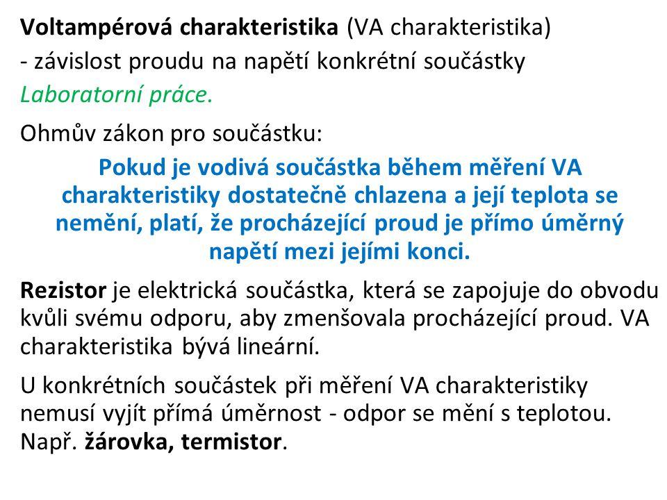 Voltampérová charakteristika (VA charakteristika) - závislost proudu na napětí konkrétní součástky Laboratorní práce.