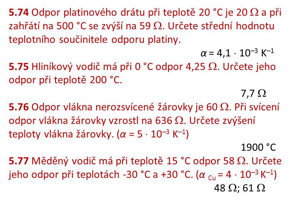 5.74 Odpor platinového drátu při teplotě 20 °C je 20  a při zahřátí na 500 °C se zvýší na 59 .