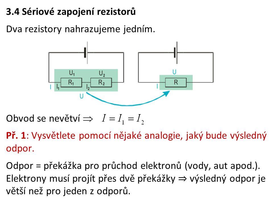 3. 4 Sériové zapojení rezistorů Dva rezistory nahrazujeme jedním