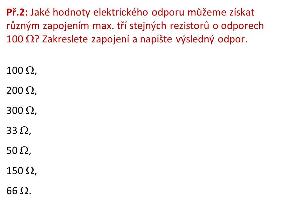 Př.2: Jaké hodnoty elektrického odporu můžeme získat různým zapojením max.