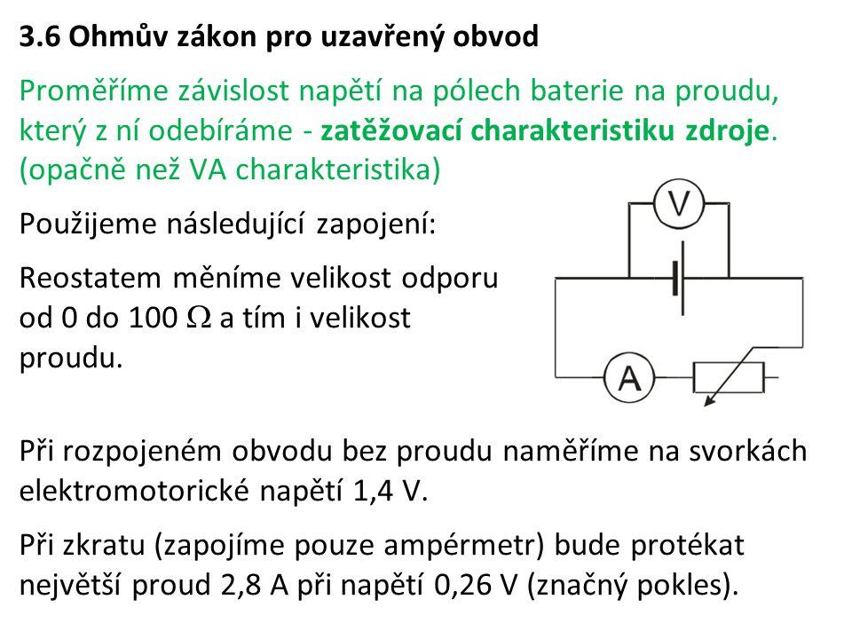 3.6 Ohmův zákon pro uzavřený obvod Proměříme závislost napětí na pólech baterie na proudu, který z ní odebíráme - zatěžovací charakteristiku zdroje.
