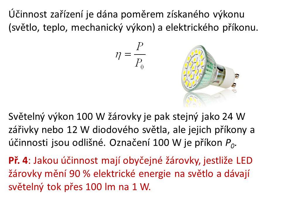 Účinnost zařízení je dána poměrem získaného výkonu (světlo, teplo, mechanický výkon) a elektrického příkonu.