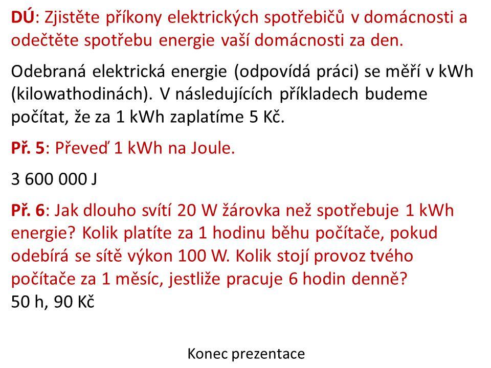 DÚ: Zjistěte příkony elektrických spotřebičů v domácnosti a odečtěte spotřebu energie vaší domácnosti za den.