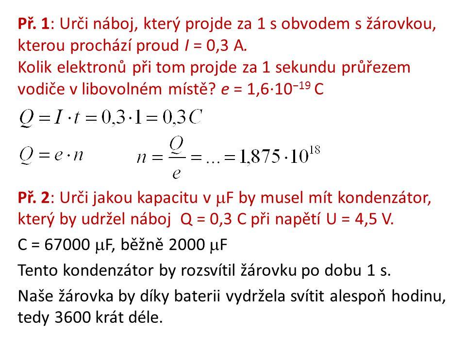 Př. 1: Urči náboj, který projde za 1 s obvodem s žárovkou, kterou prochází proud I = 0,3 A.