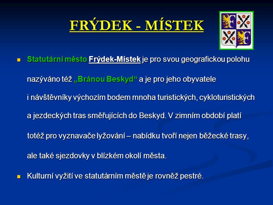 FRÝDEK - MÍSTEK Statutární město Frýdek-Místek je pro svou geografickou polohu.