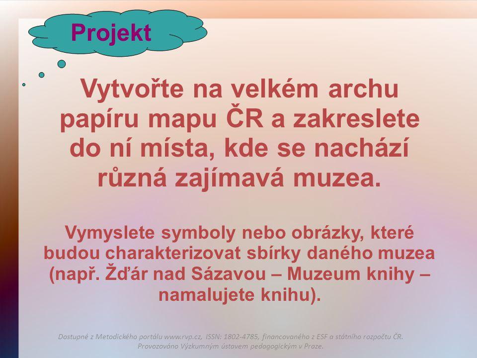 Projekt Vytvořte na velkém archu papíru mapu ČR a zakreslete do ní místa, kde se nachází různá zajímavá muzea.