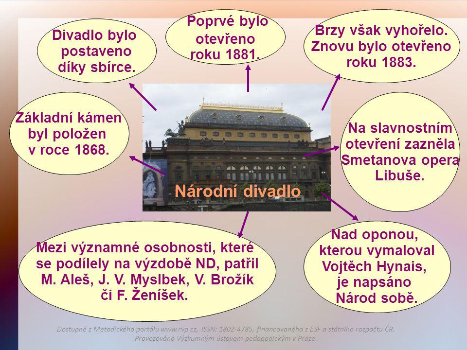 Národní divadlo Brzy však vyhořelo. otevřeno Divadlo bylo