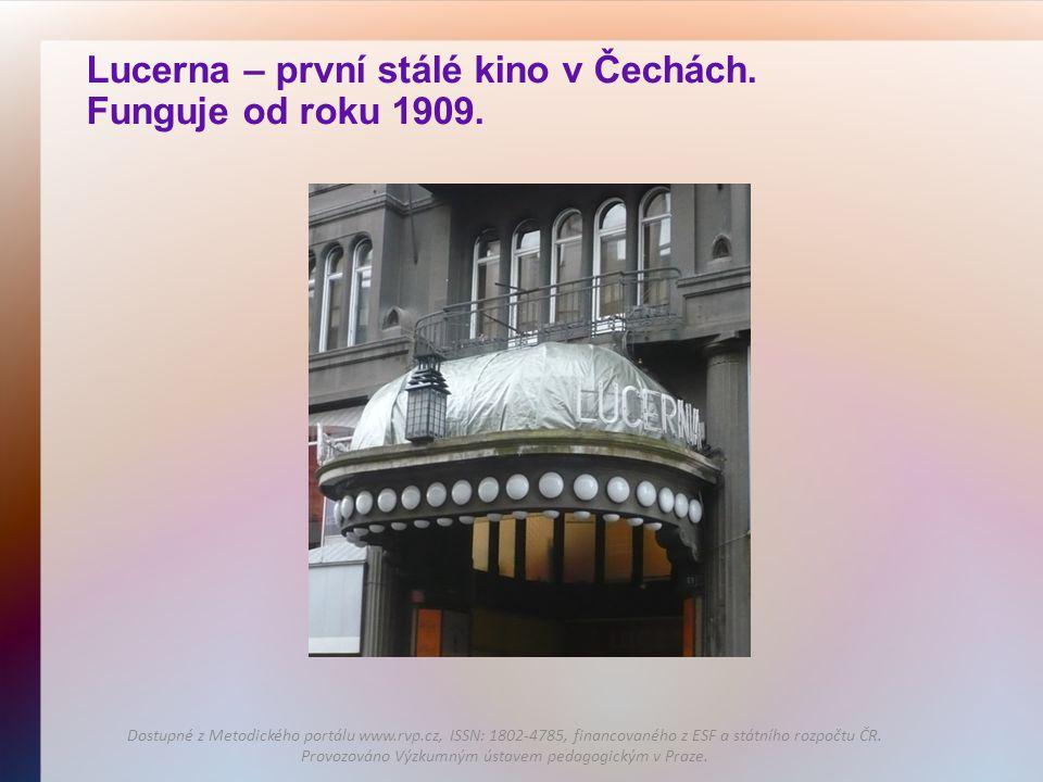 Lucerna – první stálé kino v Čechách. Funguje od roku 1909.
