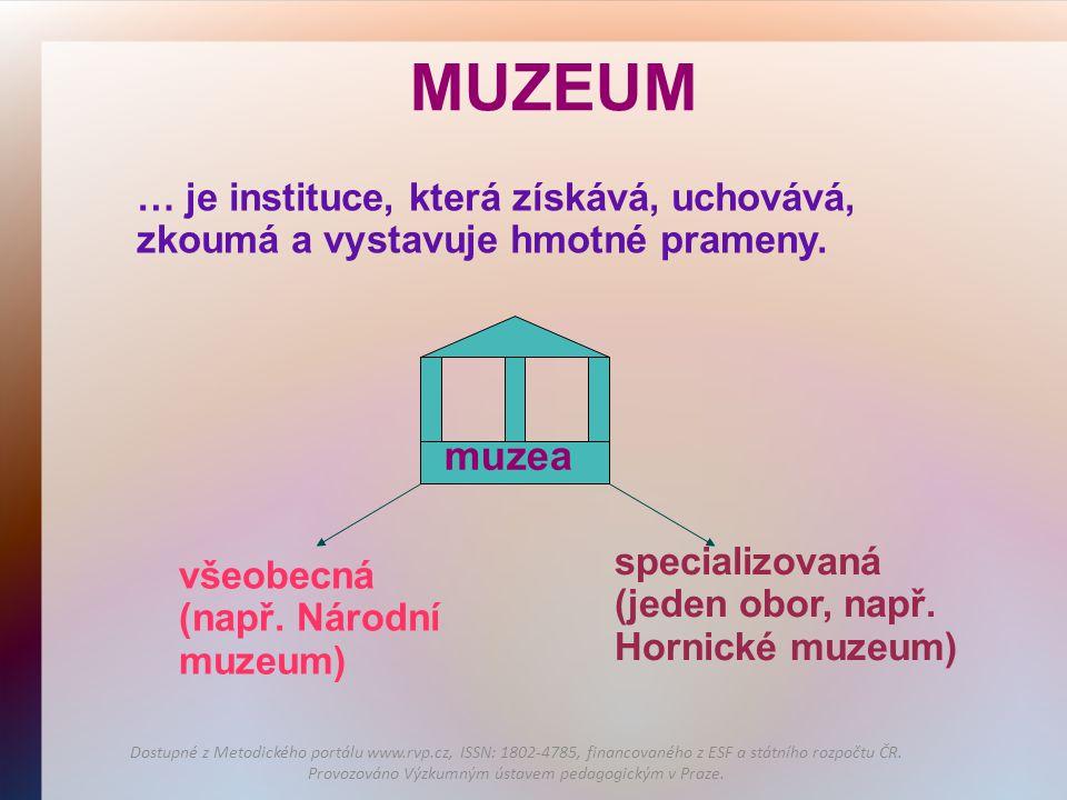 MUZEUM … je instituce, která získává, uchovává, zkoumá a vystavuje hmotné prameny. muzea. specializovaná.