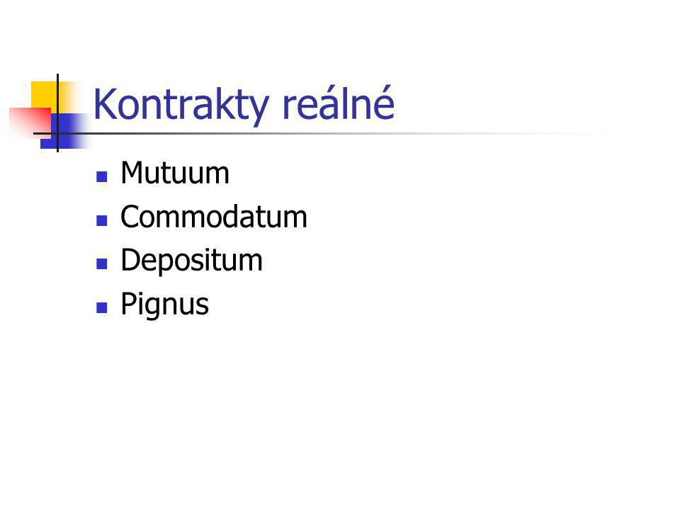 Kontrakty reálné Mutuum Commodatum Depositum Pignus