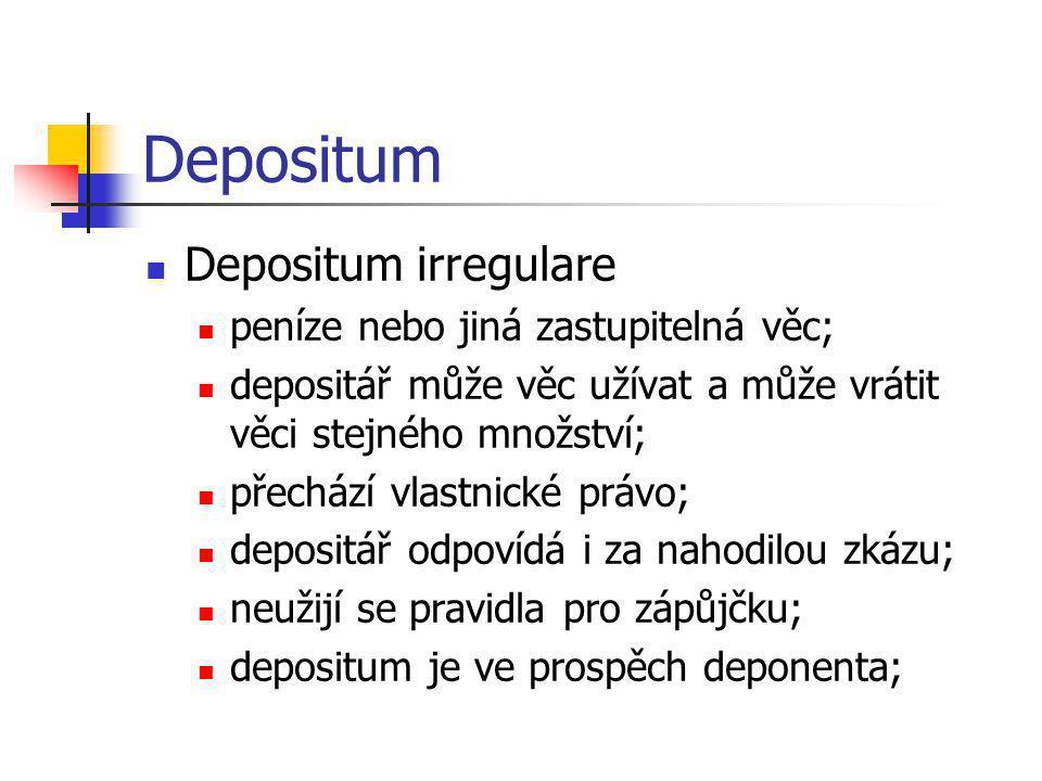 Depositum Depositum irregulare peníze nebo jiná zastupitelná věc;