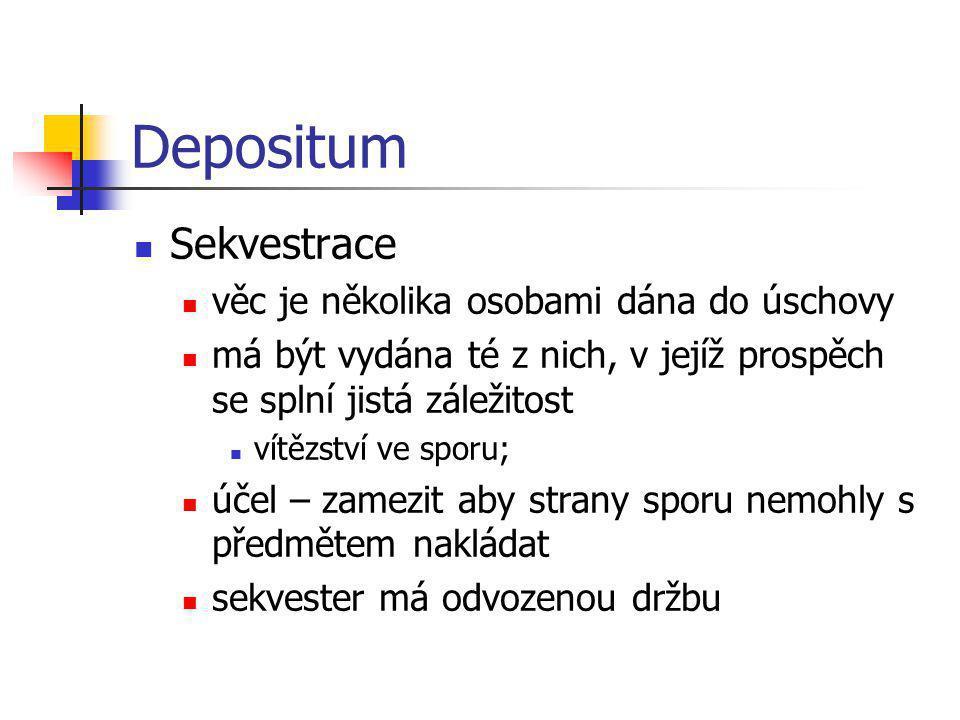 Depositum Sekvestrace věc je několika osobami dána do úschovy