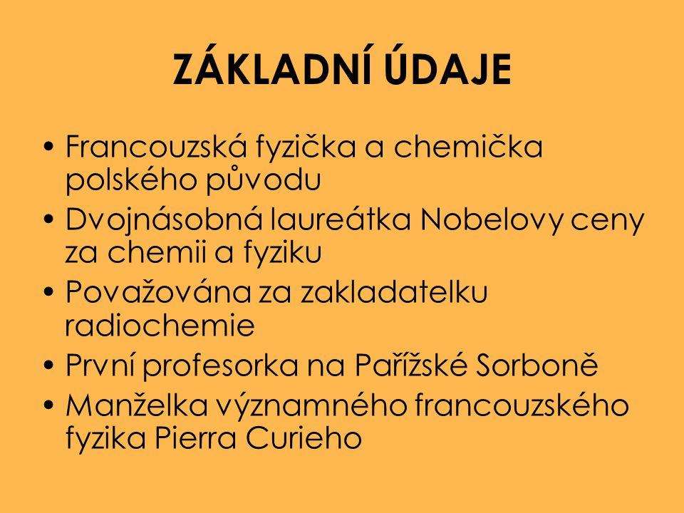 ZÁKLADNÍ ÚDAJE Francouzská fyzička a chemička polského původu