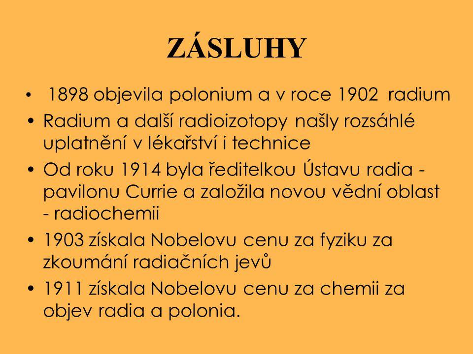 ZÁSLUHY 1898 objevila polonium a v roce 1902 radium