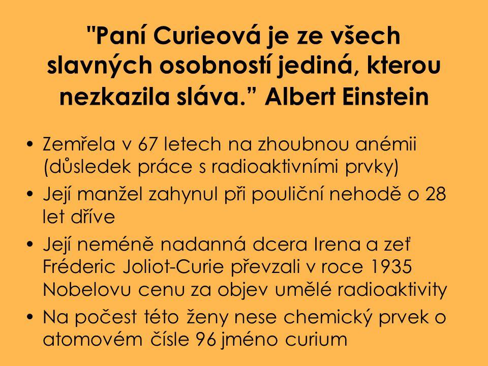 Paní Curieová je ze všech slavných osobností jediná, kterou nezkazila sláva. Albert Einstein
