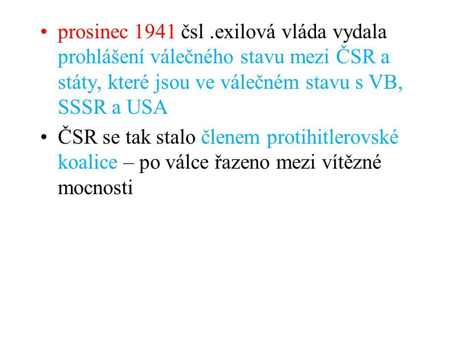 prosinec 1941 čsl .exilová vláda vydala prohlášení válečného stavu mezi ČSR a státy, které jsou ve válečném stavu s VB, SSSR a USA