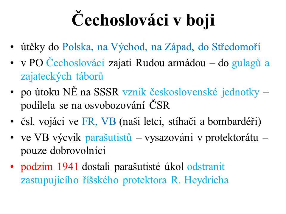 Čechoslováci v boji útěky do Polska, na Východ, na Západ, do Středomoří. v PO Čechoslováci zajati Rudou armádou – do gulagů a zajateckých táborů.