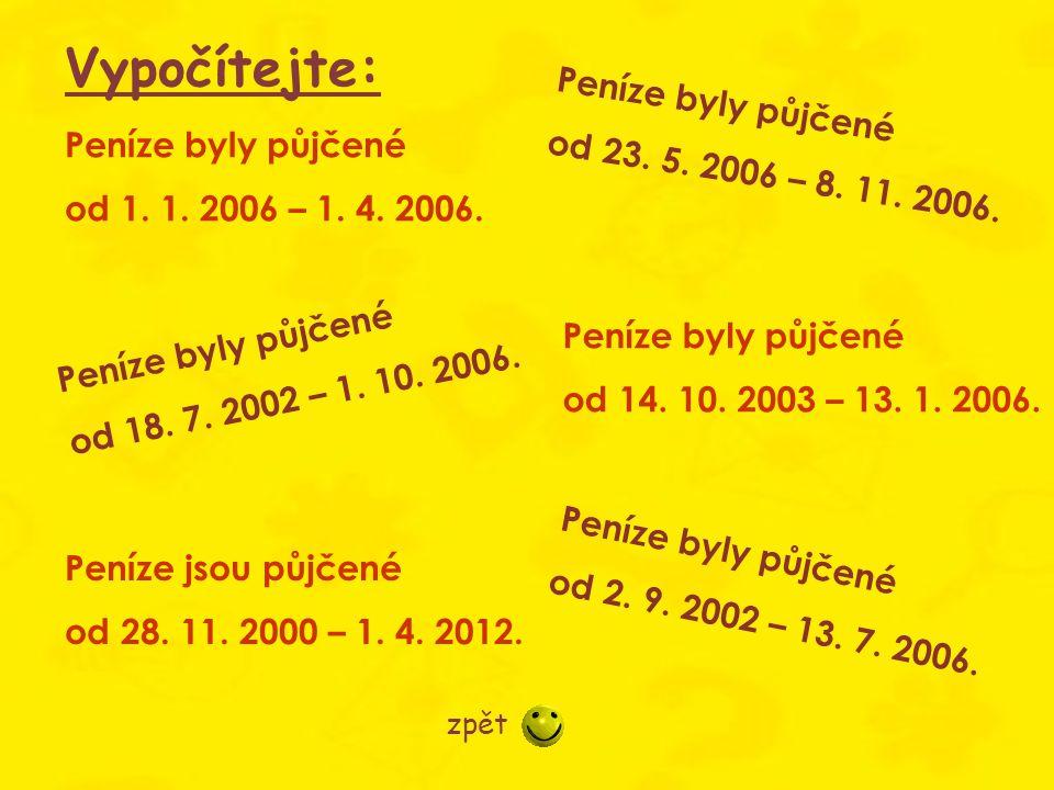 Vypočítejte: Peníze byly půjčené od 23. 5. 2006 – 8. 11. 2006.