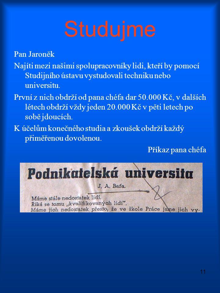 Studujme Pan Jaroněk. Najíti mezi našimi spolupracovníky lidi, kteří by pomocí Studijního ústavu vystudovali techniku nebo universitu.
