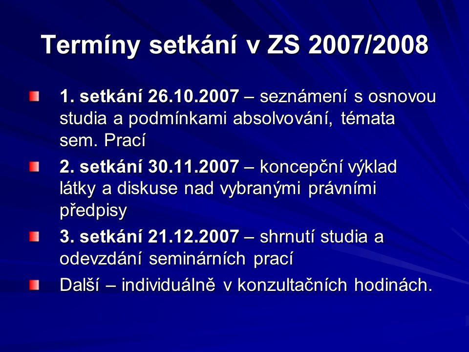 Termíny setkání v ZS 2007/2008 1. setkání 26.10.2007 – seznámení s osnovou studia a podmínkami absolvování, témata sem. Prací.