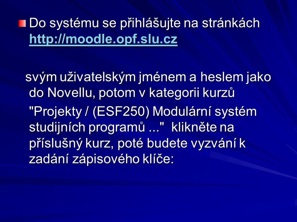 Do systému se přihlášujte na stránkách http://moodle.opf.slu.cz