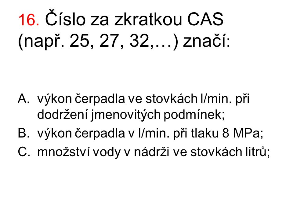 16. Číslo za zkratkou CAS (např. 25, 27, 32,…) značí: