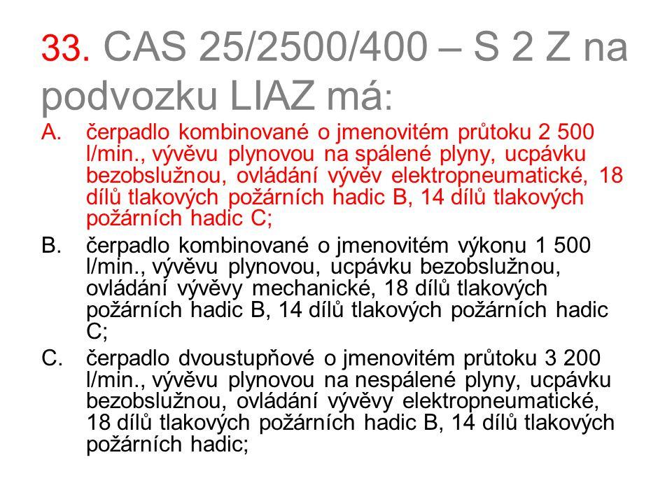 33. CAS 25/2500/400 – S 2 Z na podvozku LIAZ má: