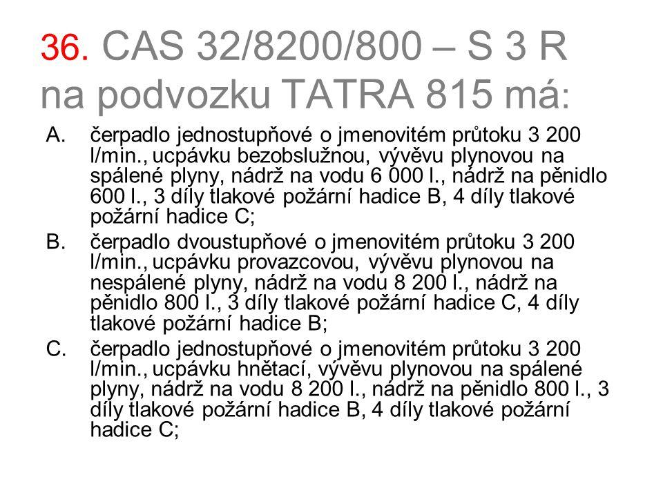 36. CAS 32/8200/800 – S 3 R na podvozku TATRA 815 má: