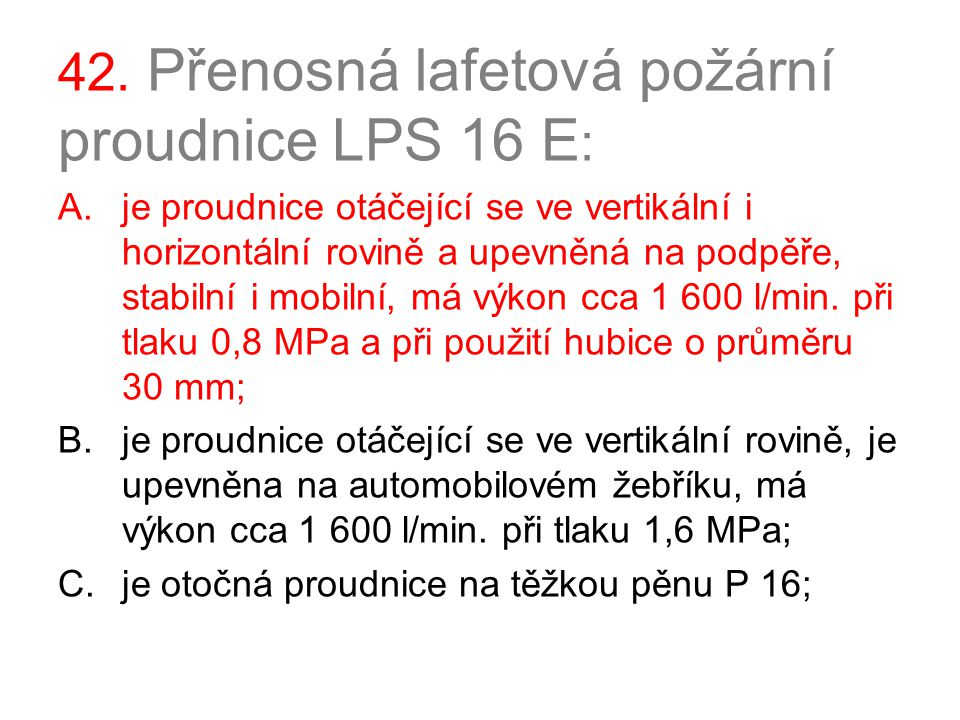 42. Přenosná lafetová požární proudnice LPS 16 E: